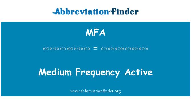 MFA: Medium Frequency Active