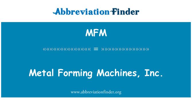 MFM: Metal Forming Machines, Inc.