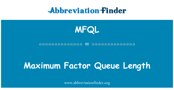 MFQL: Maximum Factor Queue Length