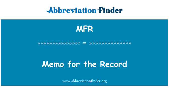 MFR: Memo for the Record
