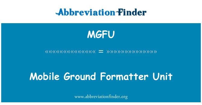 MGFU: Mobile Ground Formatter Unit