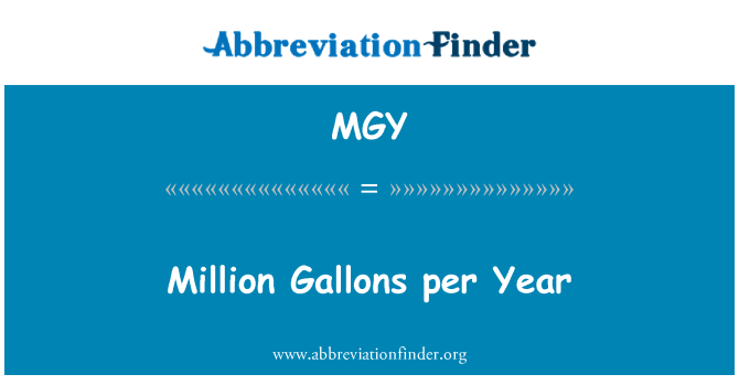 MGY: Million Gallons per Year