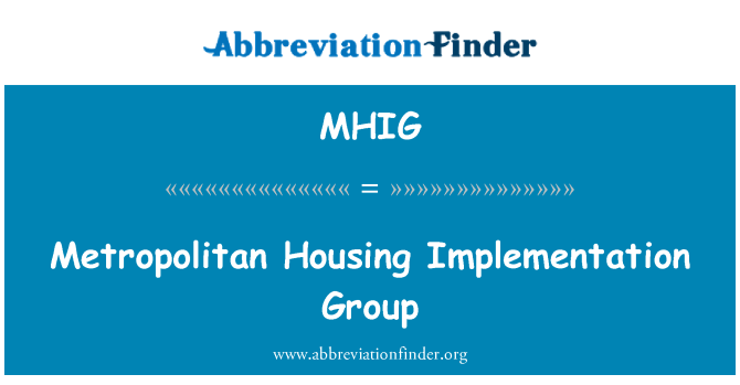 MHIG: Metropolitan Housing Implementation Group