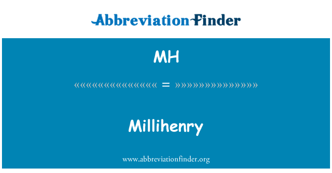 MH: Millihenry
