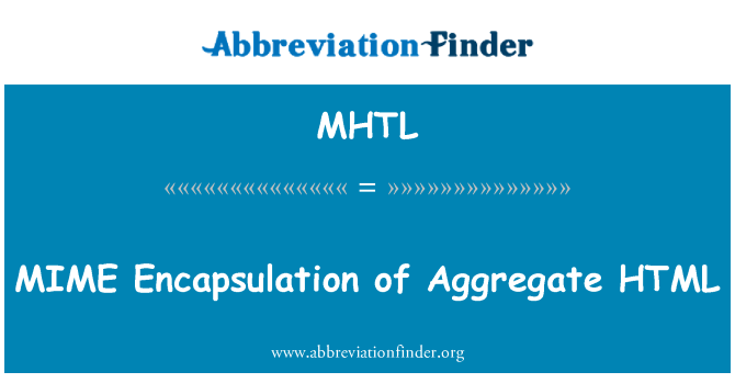 MHTL: MIME Encapsulation of Aggregate HTML