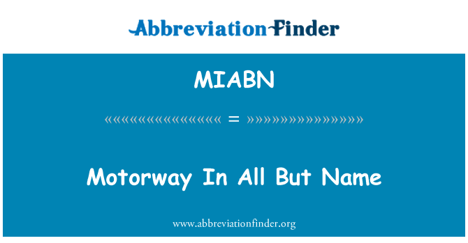 MIABN: Motorway In All But Name