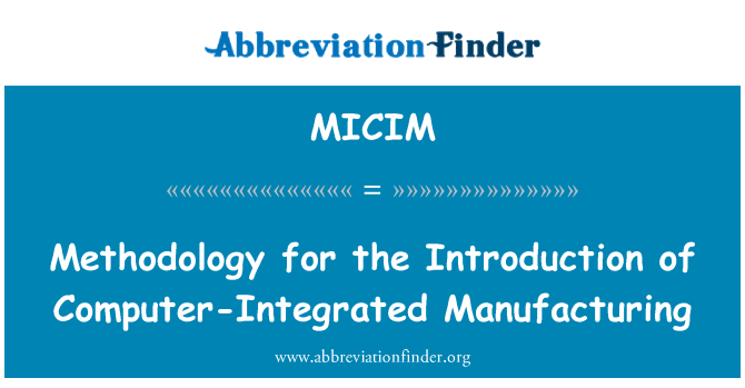 MICIM: Methodology for the Introduction of Computer-Integrated Manufacturing