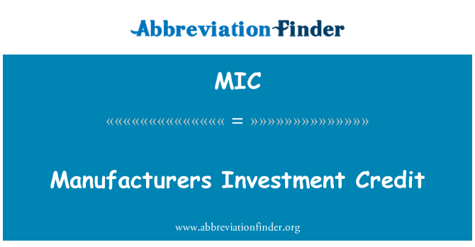 MIC: Manufacturers Investment Credit