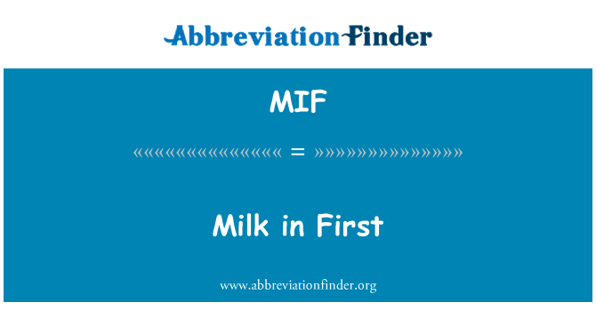 MIF: Milk in First