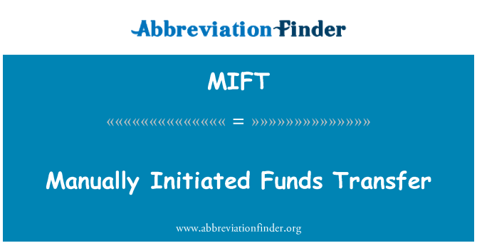 MIFT: Manually Initiated Funds Transfer