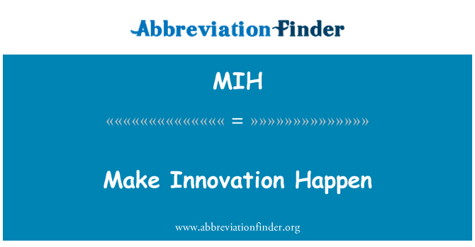 MIH: Make Innovation Happen