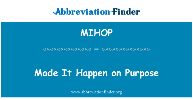 MIHOP: Made It Happen on Purpose