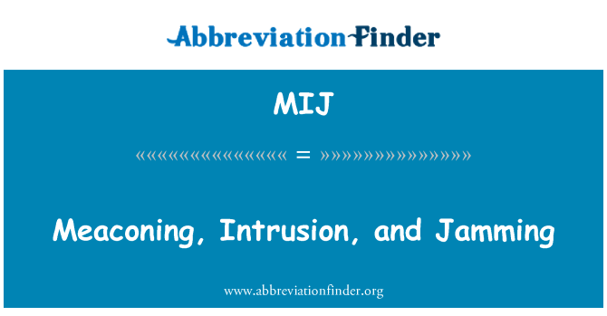 MIJ: Meaconing, Intrusion, and Jamming