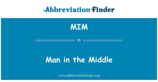 MIM: Man in the Middle