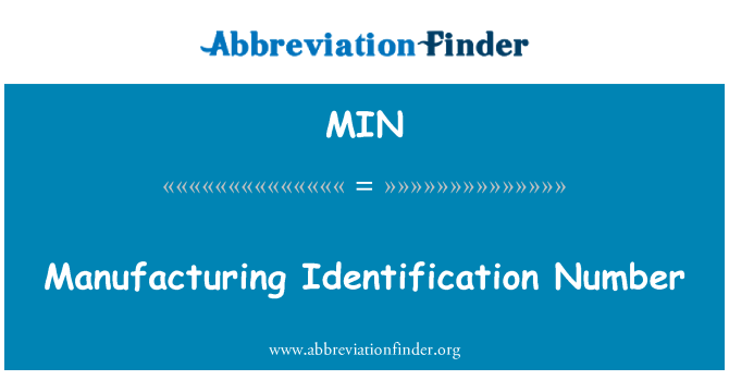 MIN: Manufacturing Identification Number
