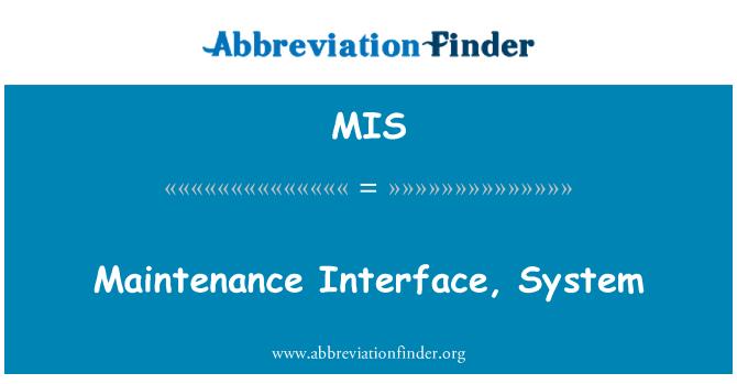 MIS: Maintenance Interface, System