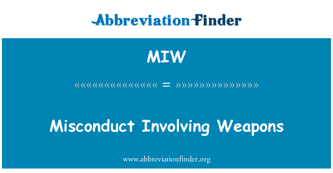 MIW: Misconduct Involving Weapons