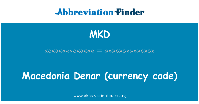 MKD: Macedonia   Denar (currency code)