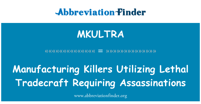 MKULTRA: Manufacturing Killers Utilizing Lethal Tradecraft Requiring Assassinations