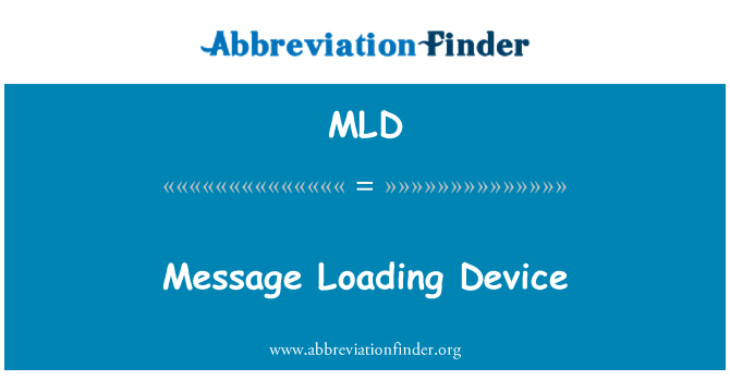 MLD: Message Loading Device
