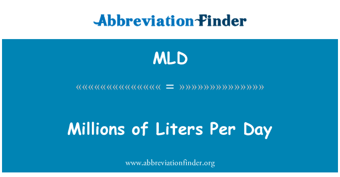 MLD: Millions of Liters Per Day