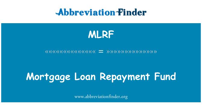 MLRF: Mortgage Loan Repayment Fund