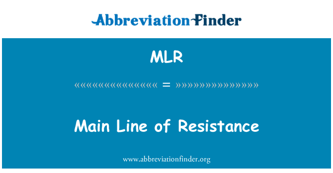 MLR: Main Line of Resistance