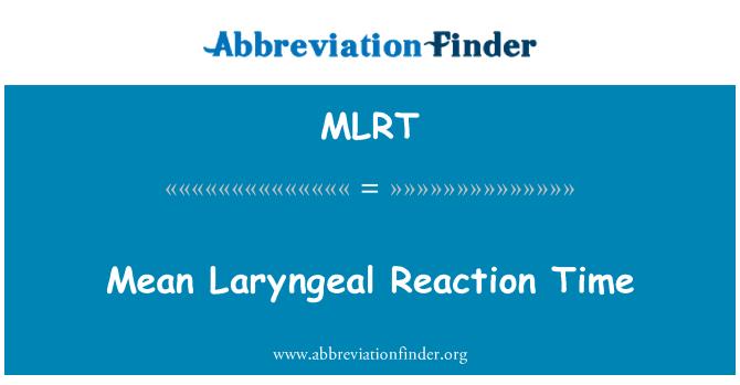 MLRT: Mean Laryngeal Reaction Time