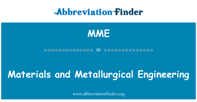 MME: Materials and Metallurgical Engineering