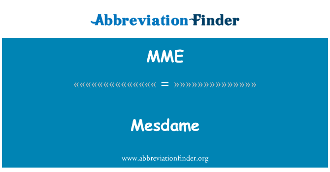 MME: Mesdame