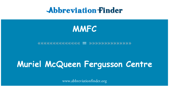 MMFC: Muriel McQueen Fergusson center
