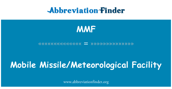 MMF: Mobile Missile/Meteorological Facility