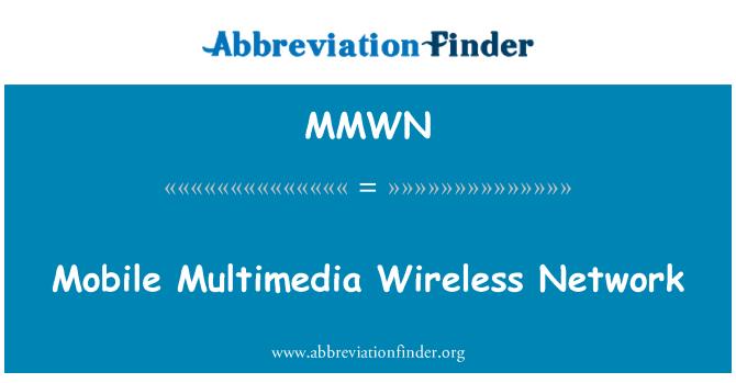 MMWN: Mobile Multimedia Wireless Network