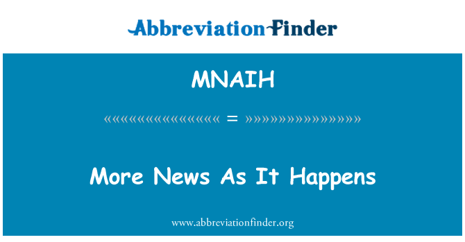 MNAIH: More News As It Happens