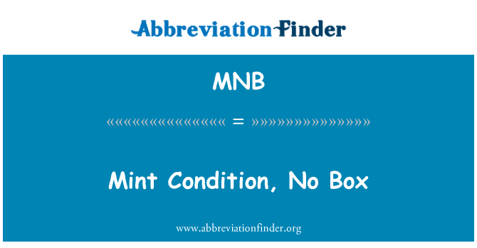 MNB: Mint Condition, No Box