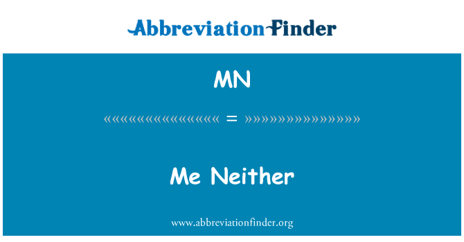 MN: Me Neither