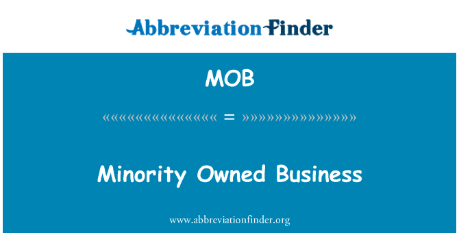 MOB: Minority Owned Business