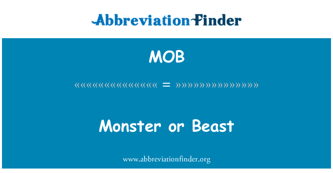 MOB: Monster or Beast