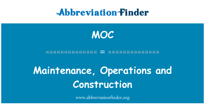 MOC: Maintenance, Operations and Construction