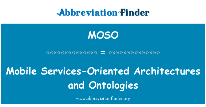 MOSO: Mobile Services-Oriented Architectures and Ontologies