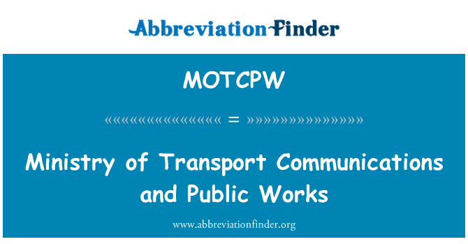MOTCPW: Ministry of Transport Communications and Public Works