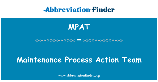 MPAT: Maintenance Process Action Team
