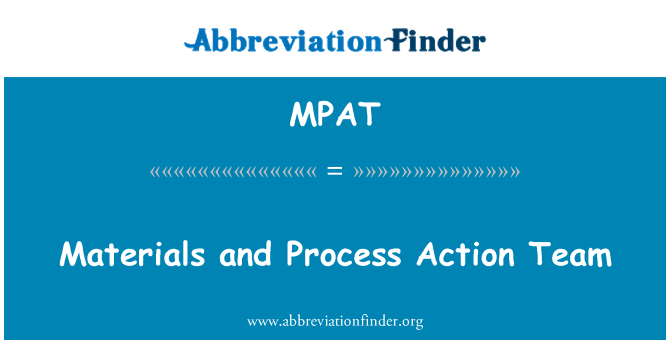MPAT: Materials and Process Action Team