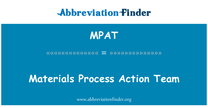 MPAT: Materials Process Action Team