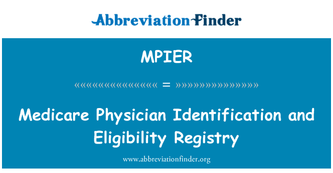 MPIER: Medicare Physician Identification and Eligibility Registry