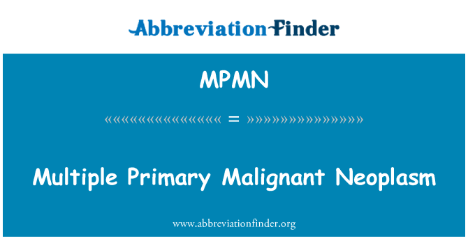 MPMN: Multiple Primary Malignant Neoplasm