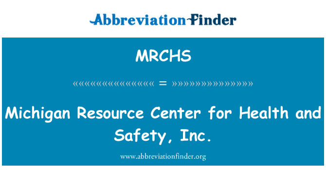 MRCHS: Michigan Resource Center for Health and Safety, Inc.