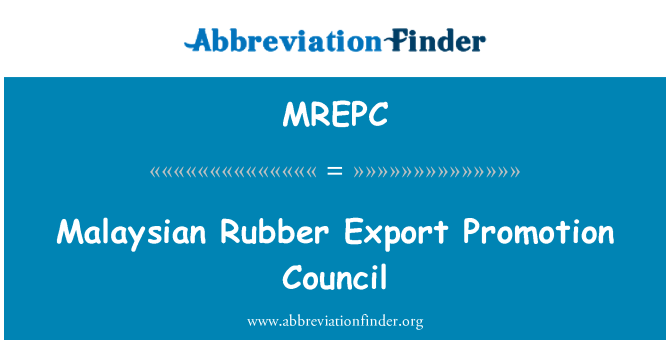 MREPC: Malaysian Rubber Export Promotion Council