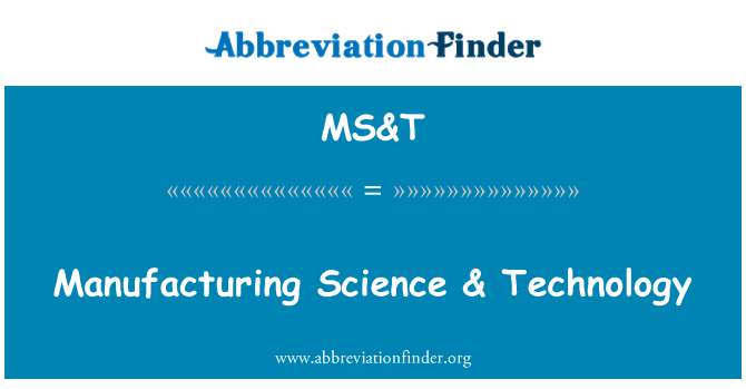 MS&T: Manufacturing Science & Technology