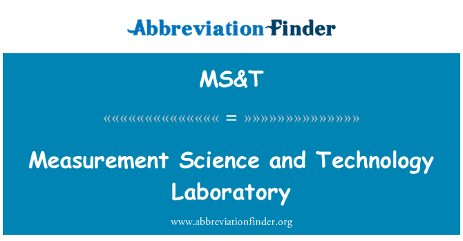 MS&T: Measurement Science and Technology Laboratory